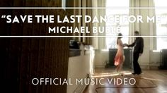 MICHAEL BUBLE - Save The Last Dance For Me [Official Music Video] by Michael Bublé on Youtube (F)