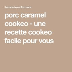 porc caramel cookeo - une recette cookeo facile pour vous
