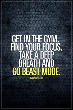 Get in the gym, find your focus, take a deep breath and go beast mode. Focus on the task ahead of you, then go #beastmode #gymquotes #fitnessquotes #gym #fitness #fitfam #gymaddict #gymmotivation