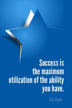 Daily Quotation for March 30, 2015  #quote  #quoteoftheday Success is the maximum utilization of the ability that you have. - Zig Ziglar