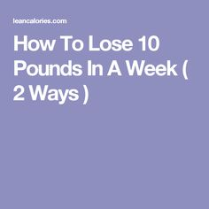 How To Lose 10 Pounds In A Week ( 2 Ways )
