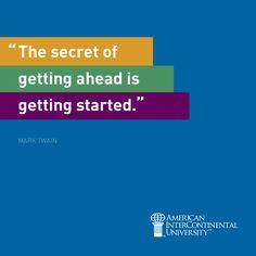 """The secret of getting ahead is getting started."" - Mark Twain #AIUGetAhead"