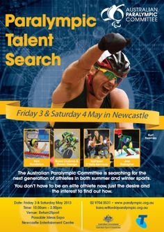 Paralympic Talent Search Poster featuring Kurt Fearnley. Text reads The Australian Paralympic committee will be searching for the next generation of athletes in both summer and winter sports. You don't have to be an elite athlete now, just the desire and the interest to find out how. Date: Friday 3 & Saturday May 2013 Time: 10.00am – 2.00pm Venue: Return2Sport Possable Ideas Expo Newcastle Entertainment Centre Winter Sports, Newcastle, Athletes, Searching, Centre, How To Find Out, Dating, Friday, Entertainment