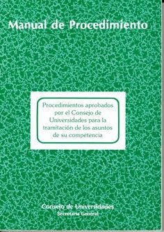 Procedimientos aprobados por el Consejo de Universidades para la tramitación de los asuntos de su competencia / Consejo de Universidades, Secretaría General http://absysnetweb.bbtk.ull.es/cgi-bin/abnetopac01?TITN=527038