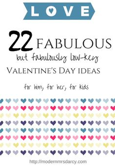 22 fabulous (but fabulously low-key) ideas for Valentine's Day. Valentine's gifts for men, for women, for kids, for everyone that are inexpensive and low-fuss but meaningful