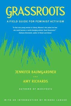 Grassroots: A Field Guide for Feminist Activism by Jennifer Baumgardner, Amy Richards, Winona LaDuke