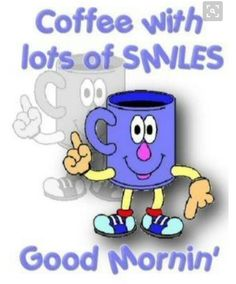 Good Mornin My Love . Hereu0027s Your Mornin Coffee . Sendin To You With Smiles  And All My . Enjoy Your Day .