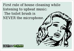 First+rule+of+house+cleaning+while+listening+to+upbeat+music: +The+toilet+brush+is+ NEVER+the+microphone. So Far Away, Another Man, Awkward Moments, E Cards, Story Of My Life, Just For Laughs, Me As A Girlfriend, Clean House, True Stories