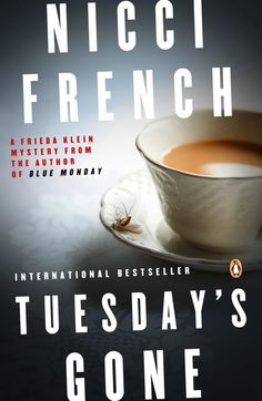 TUESDAY'S GONE: A Frieda Klein Mystery by Nicci French -- draws readers inexorably into a fractured and faithless world as it brilliantly confirms Frieda Klein as a quintessential heroine for our times.