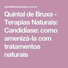 Quintal de Bruxa - Terapias Naturais: Candidíase: como amenizá-la com tratamentos naturais