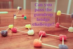 Can you build a bridge from gumdrops and toothpicks?
