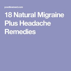 18 Natural Migraine Plus Headache Remedies