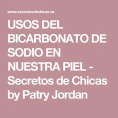 USOS DEL BICARBONATO DE SODIO EN NUESTRA PIEL - Secretos de Chicas by Patry Jordan