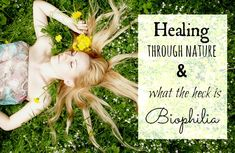 Healing through nature and what the heck is #Biophilia #nature #healing