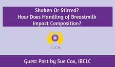 Shaken Or Stirred? How Does Handling of Breastmilk Impact Composition? Guest Post by Sue Cox, IBCLC Lactation Consultant, Anatomy And Physiology, Research, Breastfeeding, How To Find Out, Composition, This Or That Questions, Blog, September 8