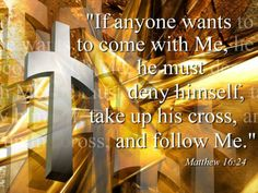 Matthew 16:24   https://www.facebook.com/photo.php?fbid=10152173758669329
