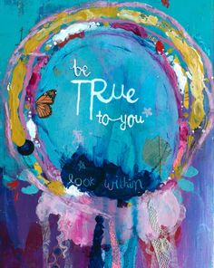 Be true to you (look within) This listing is for a print of my original mixed media artwork. It measures approximately 8 x 10 Moleskine, Life Quotes Love, Pretty Quotes, Mixed Media Artwork, Art Journal Pages, Art Journals, Be True To Yourself, Art Journal Inspiration, Thing 1