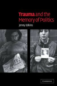 http://www.adlibris.com/fi/product.aspx?isbn=0521534208 | Nimeke: Trauma and the Memory of Politics - Tekijä: Jenny Edkins - ISBN: 0521534208 - Hinta: 23,20 €
