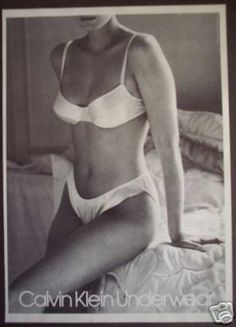Chalin Klein design. I think from 1980s, people do not afraid of show of thier body in public. Model was willing to promote for underwear design. Natural beauty was shown off
