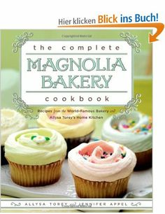 The Complete Magnolia Bakery Cookbook: Recipes from the World-Famous Bakery and Allysa Torey's Home Kitchen: Amazon.de: Jennifer Appel, Ally...