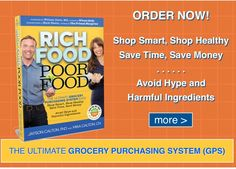 """Rich Food Poor Food, awesome book and grocery store shopping guide. It has cutting edge nutrition info., not your usual """"politically correct"""" stuff."""