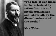 The fate of our times is characterised by rationalisation and intellectualisation and, above all, by the disenchantment of the world. - Max Weber. #sociology #quotes
