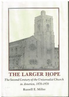 The Larger Hope: The Second Century of the Universalist Church in America, 1870-1970 by Russell E. Miller. The definitive work on the denomination. Volume I.