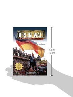 The Berlin Wall: An Interactive Modern History Adventure (You Choose: Modern History)