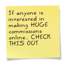 If anyone is interested in making HUGE commissions online... CHECK THIS OUT ==>  http://www.easiestsalessystem.com/lp/mrhomebiz1