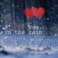I love you in the rain..
