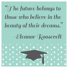 Here is some inspiration for all of the graduates and soon-to-be graduates out there. Good luck and congratulations on your graduation! Sorority Graduation, Alpha Sigma Alpha, Eleanor Roosevelt, Senior Year, Congratulations, Believe, Beauty, Kids, Inspiration