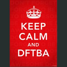 "Keep Calm and DFTBA Poster, 18""x24"", $10 plus postage."