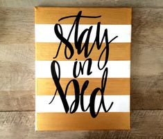 Stay in bed- 11x14 striped canvas Stripe colors (with white)- black, gold, gray, navy Lettering colors- gold, silver, black All items are custom