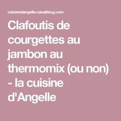 Clafoutis de courgettes au jambon au thermomix (ou non) - la cuisine d'Angelle
