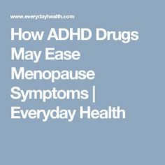 How ADHD Drugs May Ease Menopause Symptoms | Everyday Health