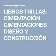 LIBROS TRILLAS: CIMENTACIÓN CIMENTACIONES DISEÑO Y CONSTRUCCIÓN