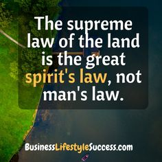 Motivational Quote. The #supreme #law of the #land is the great spirit's law, not man's law. @blsmotivational