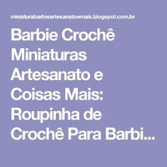 Barbie Crochê Miniaturas Artesanato e Coisas Mais: Roupinha de Crochê Para Barbie Com Gráfico - Sophie - Robe de Poupée - Doll Dress