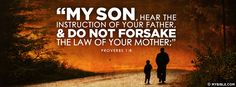 My son, hear the instruction of your father, and do not forsake the law of...
