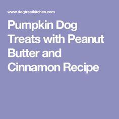 Pumpkin Dog Treats with Peanut Butter and Cinnamon Recipe