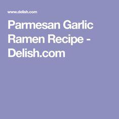 Parmesan Garlic Ramen Recipe - Delish.com