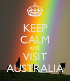 KEEP CALM AND VISIT AUSTRALIA - by me JMK