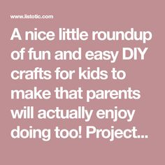 A nice little roundup of fun and easy DIY crafts for kids to make that parents will actually enjoy doing too! Projects and activities for toddles all the way to teens!