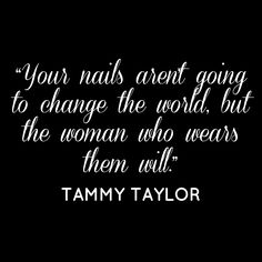 Tammy Taylor Quote #TammyTaylorNails #Nails tammytaylornails.com