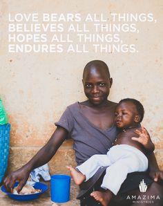 """""""Love bears all things, believes all things, hopes all things, endures all things."""" 1 Corinthians 13:7"""