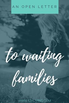 Dear Waiting Families - to you, from me, with love. An open letter to families who are in the waiting season of the adoption process.