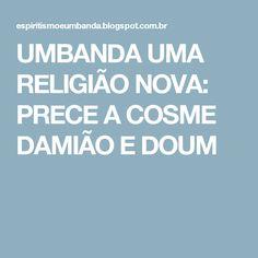 UMBANDA UMA RELIGIÃO NOVA: PRECE A COSME DAMIÃO E DOUM