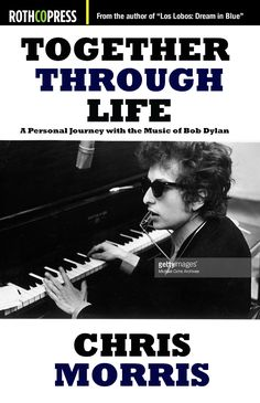 Together Through Life: A Personal Journey with The Music of Bob Dylan by CHRIS MORRIS (Rothcopress) [Spotify URL: ] [Release Date: ] [] Description: Bob Dylan book, runs down a series of albums