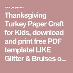 Thanksgiving Turkey Paper Craft for Kids, download and print free PDF template! LIKE Glitter & Bruises on Facebook for immediate access to THE GOO…   Pinteres…