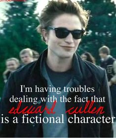 Hear that? It says EDWARD CULLEN, movie fangirls. Not Robert Pattinson